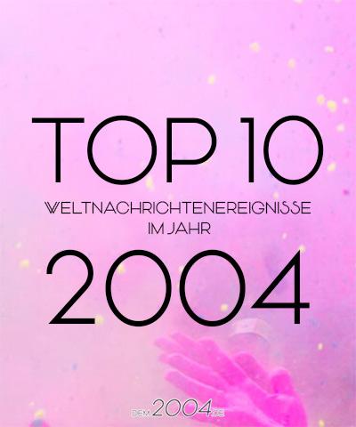 Top 10 Weltnachrichtenereignisse 2004
